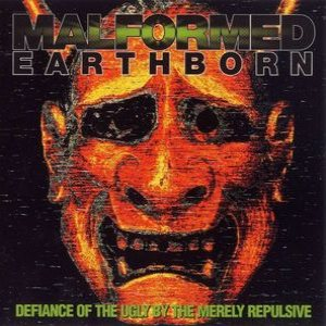 Malformed Earthborn - Defiance of the Ugly By the Merely Repulsive cover art