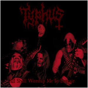 Typhus - All Shall Worship Me in Despair cover art