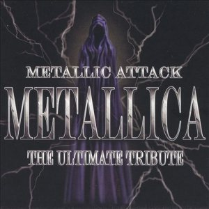 Various Artists - Metallic Attack: Metallica - the Ultimate Tribute cover art