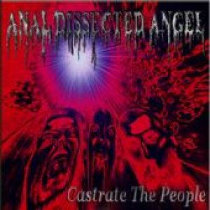 Anal Dissected Angel - Castrate the People cover art