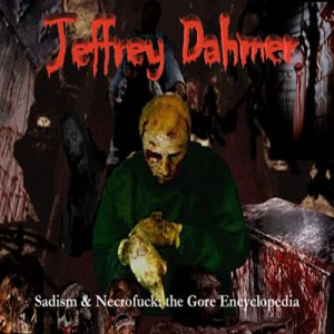 Jeffrey Dahmer - Sadism & Necrofuck: the Gore Encyclopedia cover art