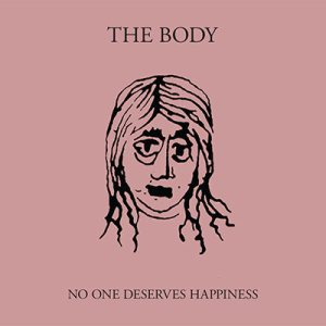 The Body - No One Deserves Happiness cover art