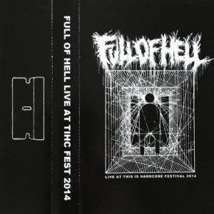 Full of Hell - Live at This Is Hardcore Festival 2014 cover art