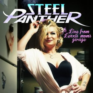 Steel Panther - Live from Lexxis Mom's Garage cover art