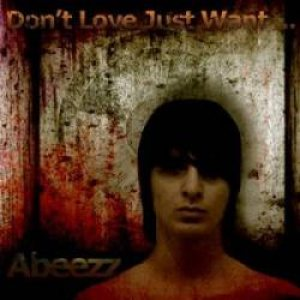 Abeezz! - Don't Love Just Want cover art