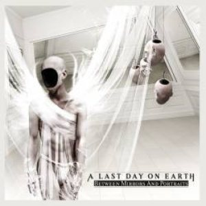 A Last Day On Earth - Between Mirrors and Portraits cover art