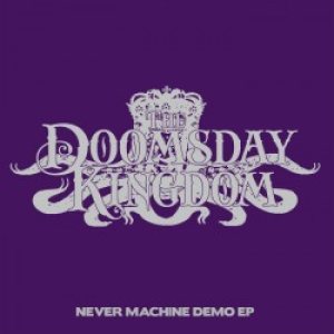 The Doomsday Kingdom - Never Machine Demo EP cover art