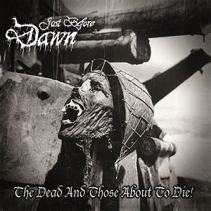 Just Before Dawn - The Dead and Those About to Die cover art