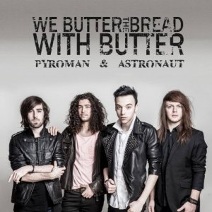 We Butter the Bread with Butter - Pyroman & Astronaut cover art