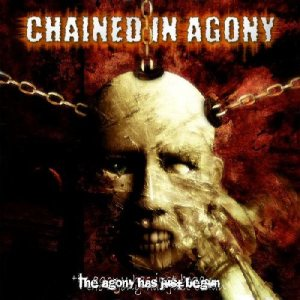 Chained in Agony - The Agony Has Just Begun cover art