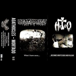 Agathocles / Mortado - What I Have Seen... / ...Becomes Grotesque and Vulgar cover art