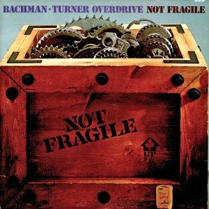 Bachman-Turner Overdrive - Not fragile cover art