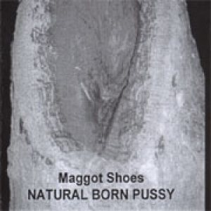 Maggot Shoes - Natural Born Pussy cover art