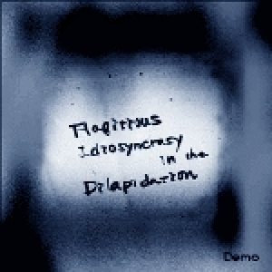 Flagitious Idiosyncrasy in the Dilapidation - Demo cover art