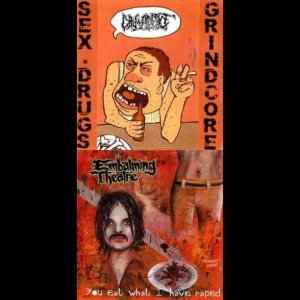 Embalming Theatre - Sex Drugs Grindcore / You Eat What I Have Raped cover art