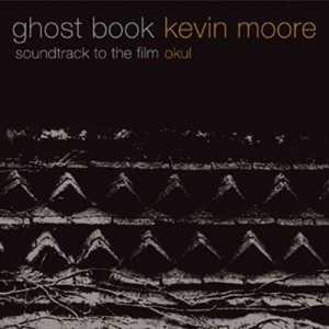 Kevin Moore - Ghost Book - Soundtrack to the Film Okul cover art