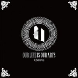 Unions - Our Life is Our Arts cover art