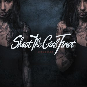 Shoot the Girl First - I Confess cover art