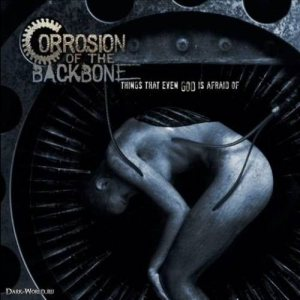 Corrosion Of The Backbone - Things That Even God Is Afraid Of cover art