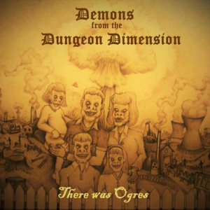 Demons from the Dungeon Dimension - There Was Ogres cover art