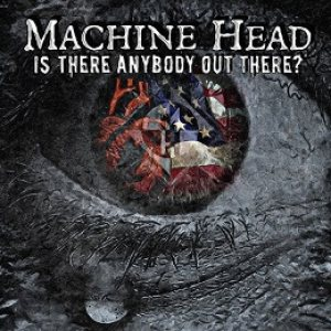 Machine Head - Is There Anybody Out There? cover art