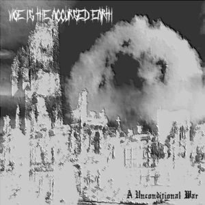 Woe Is the Accursed Earth - A Unconditional War cover art