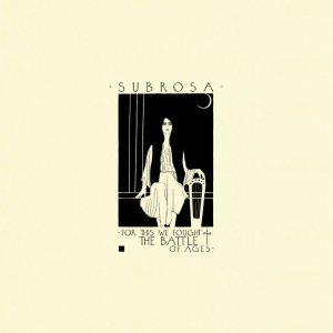 SubRosa - For This We Fought the Battle of Ages cover art