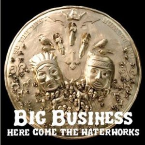 Big Business - Here Come the Waterworks cover art
