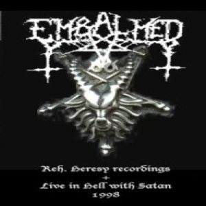 Embalmed - Reh. Heresy Recordings + Live in Hell with Satan 1998 cover art