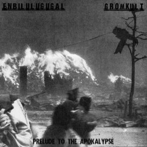Enbilulugugal / Gromkult - Prelude to the Apokalypse cover art