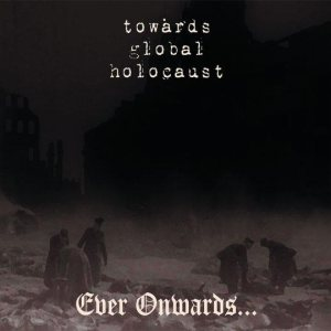 Towards Global Holocaust - Ever Onwards... cover art