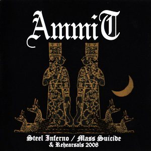 Ammit - Steel Inferno / Mass Suicide & Rehearsals 2008 cover art