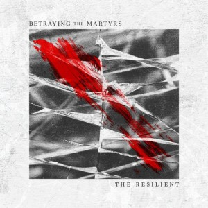 Betraying The Martyrs - The Resilient cover art