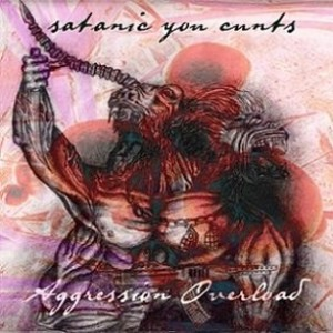 Aggression Overload - Satanic You Cunts! cover art