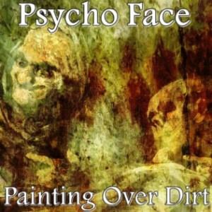 Psycho Face - Painting over Dirt cover art
