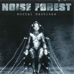 Noise Forest - Mortal Machines cover art