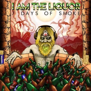 I Am the Liquor - 7 Days of Smoke cover art