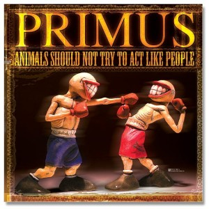 Primus - Animals Should Not Try to Act Like People cover art