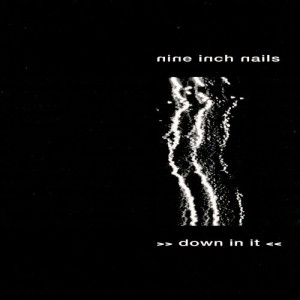 Nine Inch Nails - Down in It cover art