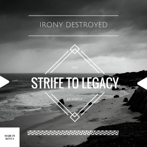 Irony Destroyed - Strife To Legacy cover art
