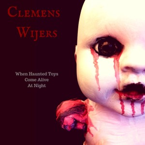 Clemens Wijers - When Haunted Toys Come Alive At Night cover art