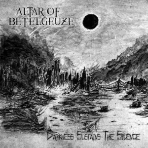 Altar of Betelgeuze - Darkness Sustains the Silence cover art