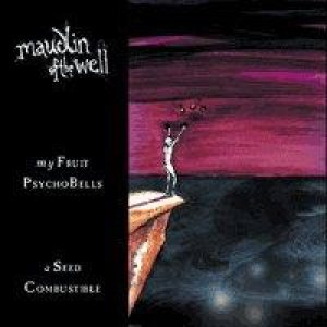 Maudlin of the Well - My Fruit Psychobells...A Seed Combustible