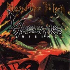 Vengeance Rising - Released Upon the Earth cover art