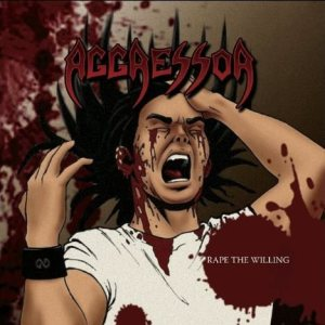Aggressor - Rape the Willing cover art