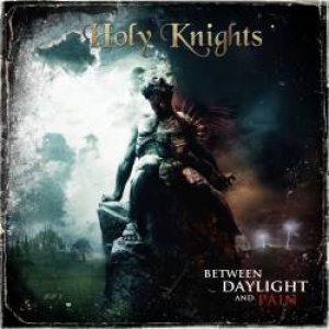 Holy Knights - Between Daylight and Pain cover art