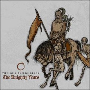 The Soil Bleeds Black - The Knightly Years cover art