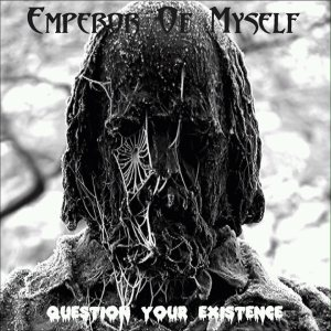 Emperor of Myself - Question Your Existence cover art