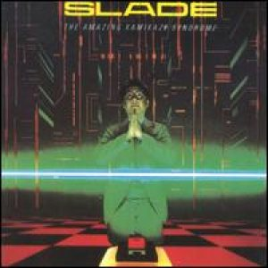 Slade - The Amazing Kamikaze Syndrome cover art