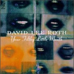 David Lee Roth - Your Filthy Little Mouth cover art